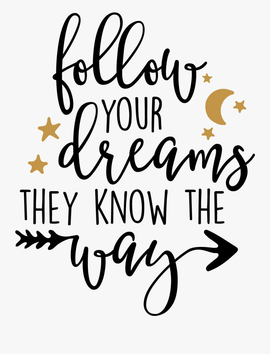 Free Svg Eps Dxf And Png Files Follow Your Dreams They Know The Way Calligraphy Free Transparent Clipart Clipartkey