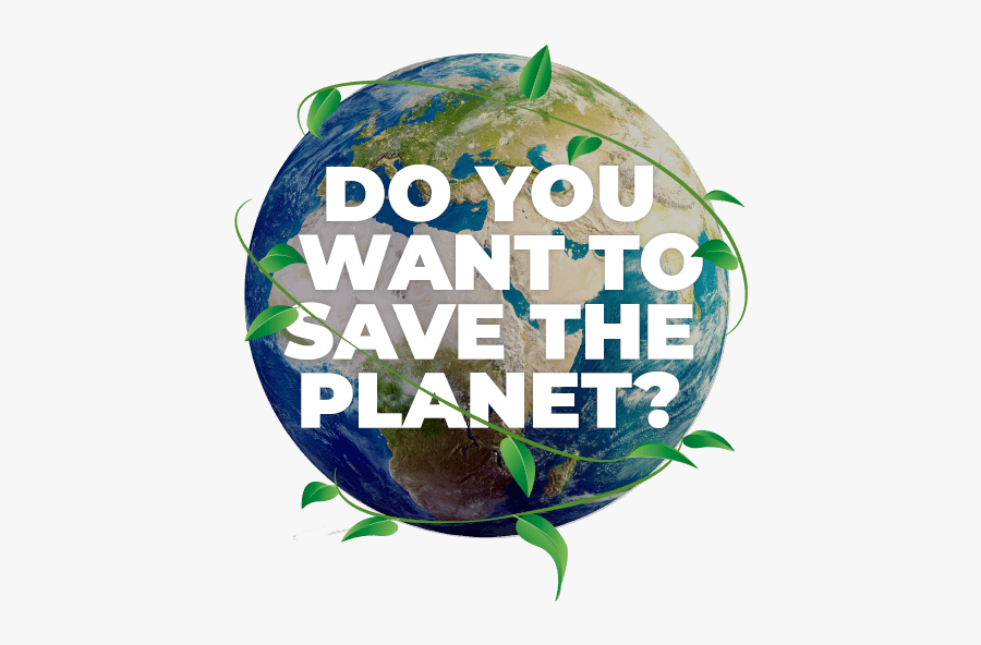 Do You Want To Save The Planet - Illustration, Transparent Clipart