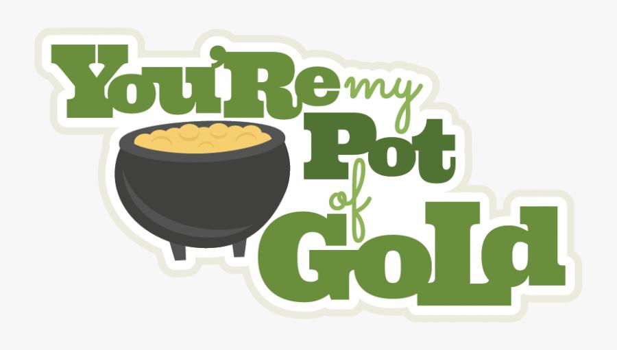 "You""re My Pot Of Gold Svg Scrapbook Title St Patricks - St Patrick's Day Scrapbook Clipart, Transparent Clipart"