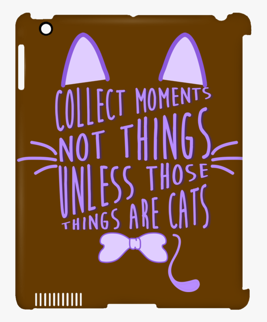 Collect Moments Not Things Cat Tablet Covers - Graphic Design, Transparent Clipart