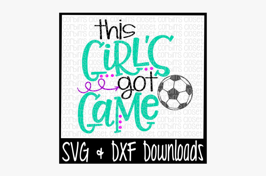 """Free Soccer Svg * This Girl""""s Got Game Cut File Crafter - 4th Of July Svg Free, Transparent Clipart"""