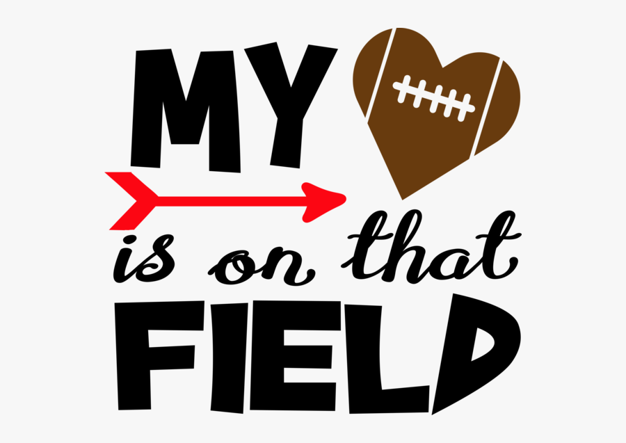 Field Football My Heart Is On That Field, Transparent Clipart