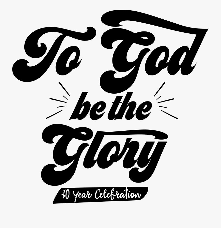 Trinity Baptist Th Celebration - God Be The Glory Clipart, Transparent Clipart