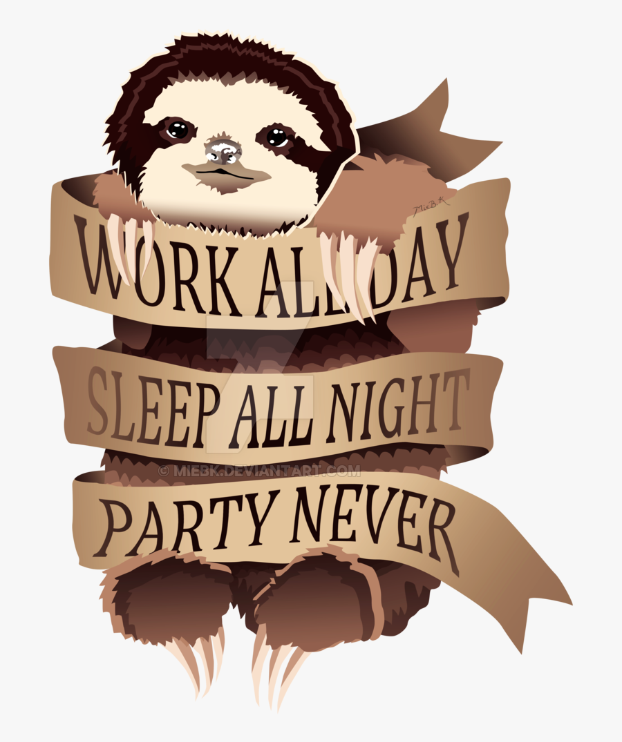 Work All Day, Sleep All Night, Party Never By Miebk - Work All Day Sleep All Night Party Never, Transparent Clipart