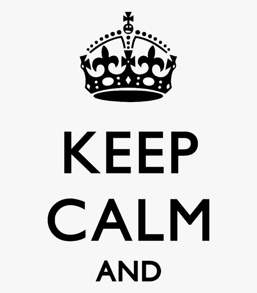 Keep Calm Png - Keep Calm And Png, Transparent Clipart