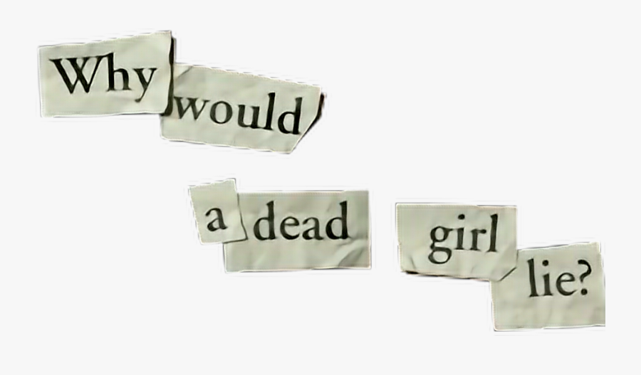 #13reasonswhy #why #would #a #dead #girl #lie - Happy Girls Are The Prettiest, Transparent Clipart