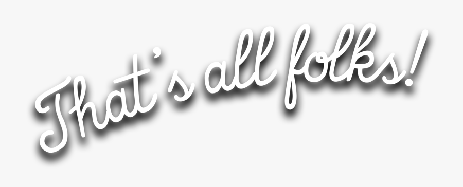 Thats All Folks Png - Thats All Folks Text, Transparent Clipart