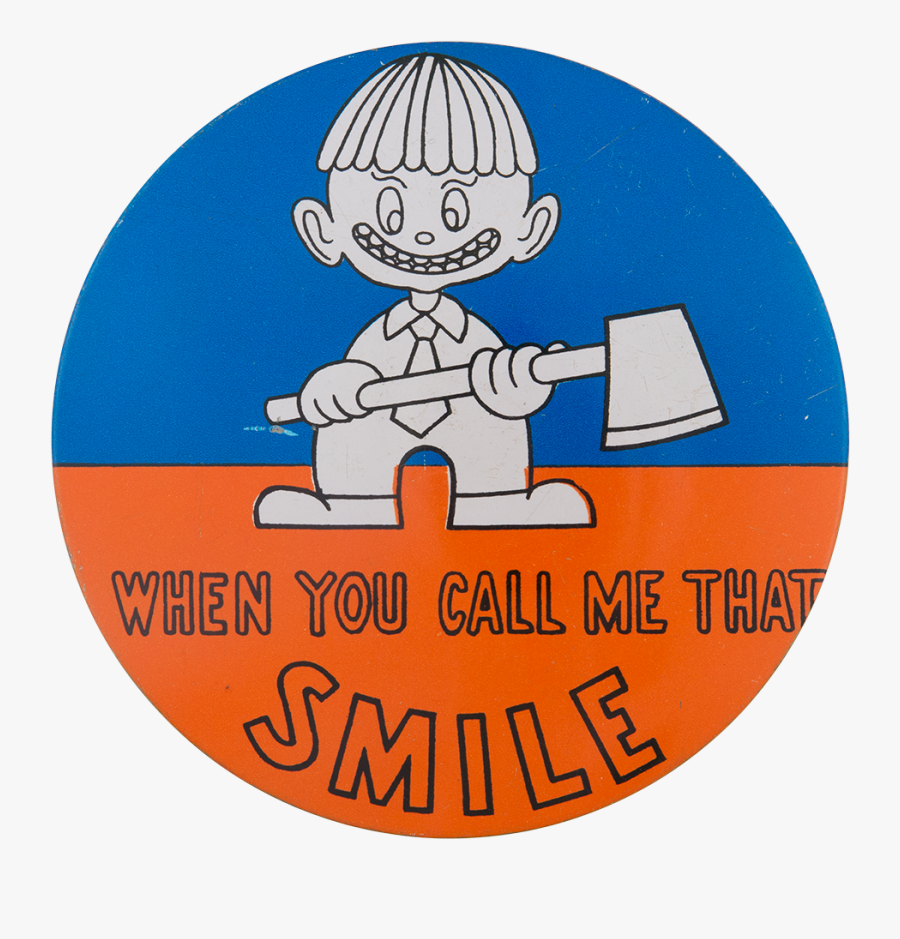 When You Call Me That Smile Large Social Lubricators - Cartoon, Transparent Clipart