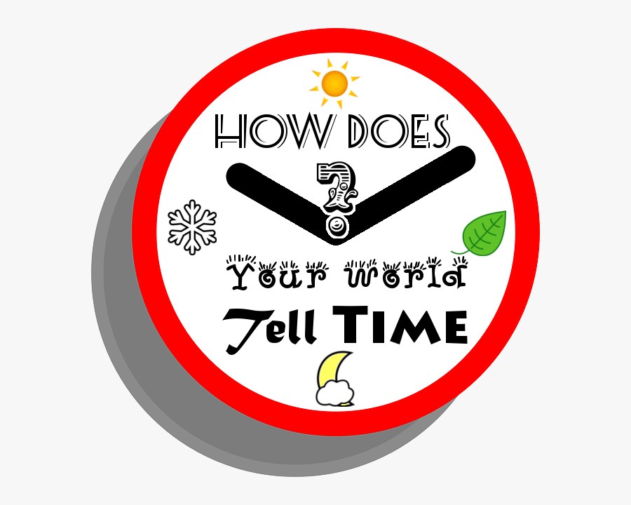 How Does Your World Tell Time - Circle, Transparent Clipart