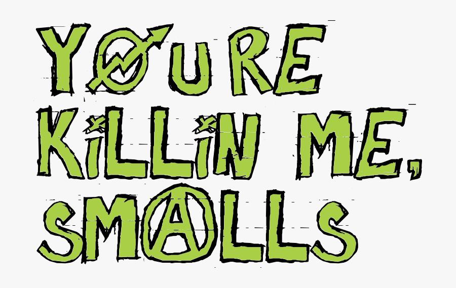 You Re Killin Me Smalls Transparent, Transparent Clipart