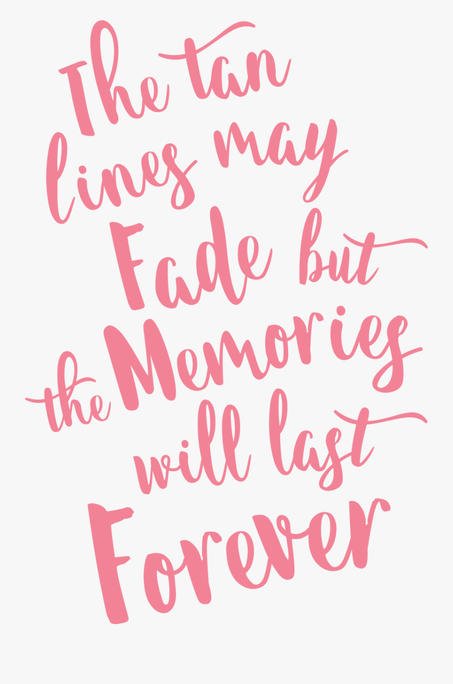 The Tan Lines May Fade But The Memories Will Last Forever - Tans Will Fade But The Memories Will Last Forever, Transparent Clipart