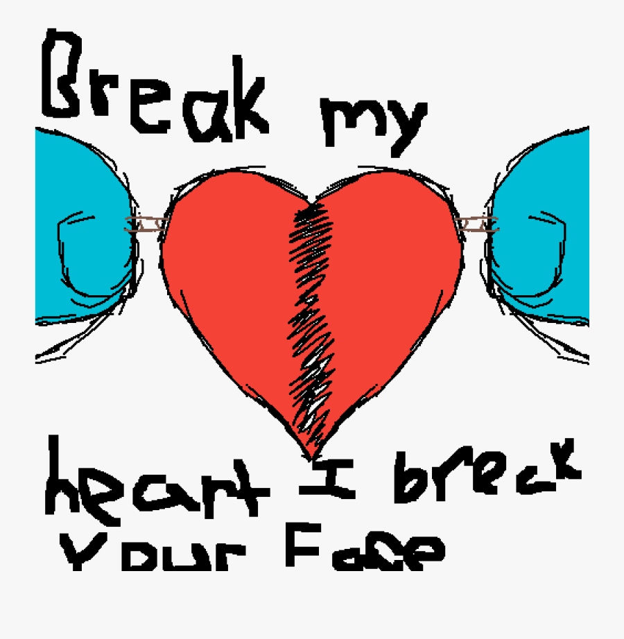 "Break My Heart I""ll Break Your Face - Heart, Transparent Clipart"