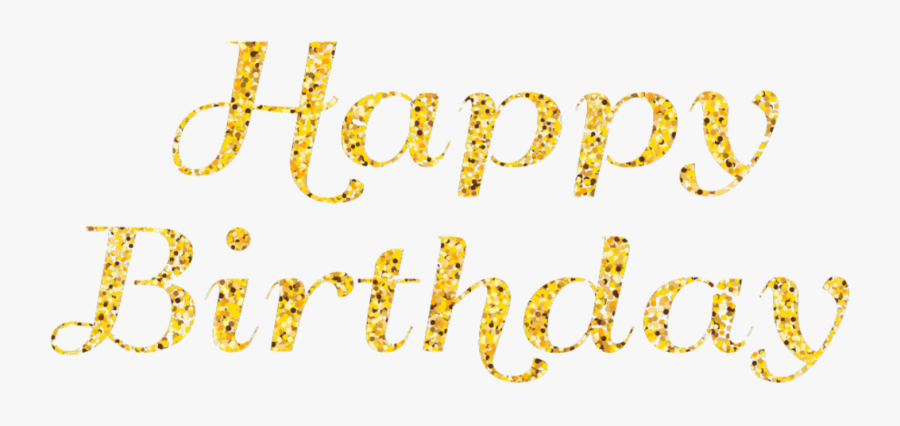 #happybirthday #gold #glitter #text #words - Calligraphy, Transparent Clipart