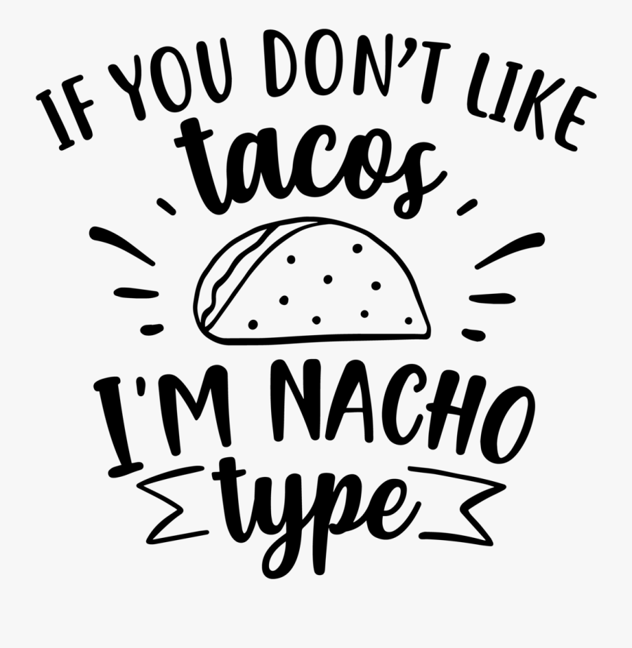 If You Don T Like Tacos I M Nacho Type Svg, Transparent Clipart