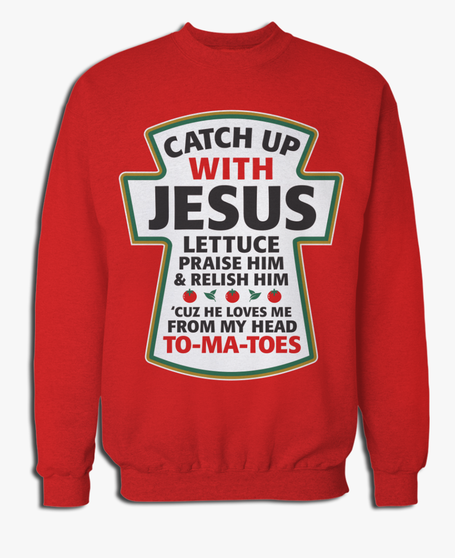 Catch Up With Jesus - Sweatshirt, Transparent Clipart