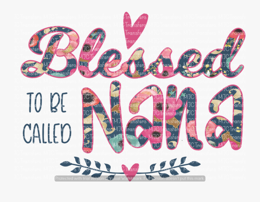 Transparent Blessed Clipart - Blessed To Be Called Nana Design, Transparent Clipart