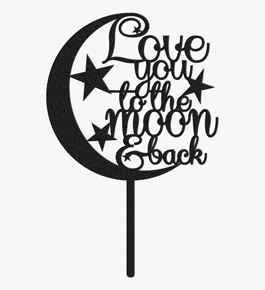 Love You To The Moon & Back Cake Topper - Love You To The Moon Cake Topper, Transparent Clipart
